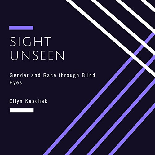 Sight Unseen: Gender and Race Through Blind Eyes                   De :                                                                                                                                 Ellyn Kaschak                               Lu par :                                                                                                                                 Kathleen Godwin                      Durée : 8 h et 8 min     Pas de notations     Global 0,0