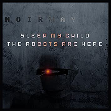 Sleep My Child the Robots Are Here