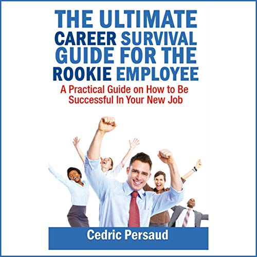 The Ultimate Career Survival Guide for the Rookie Employee  By  cover art