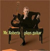 MR.ROBERTS PLAYS GUITAR