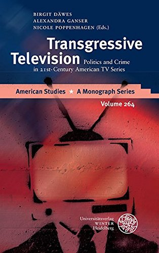 Transgressive Television: Politics and Crime in 21st-Century American TV Series (American Studies, Band 264)