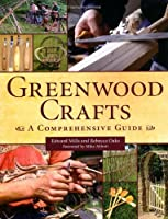 Greenwood Crafts: A Comprehensive Guide by Edward Mills Rebecca Oaks(2013-02-01)