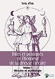 Rites et pratiques en l'honneur de la déesse Hécate - Volume I - Histoire et Mythologie