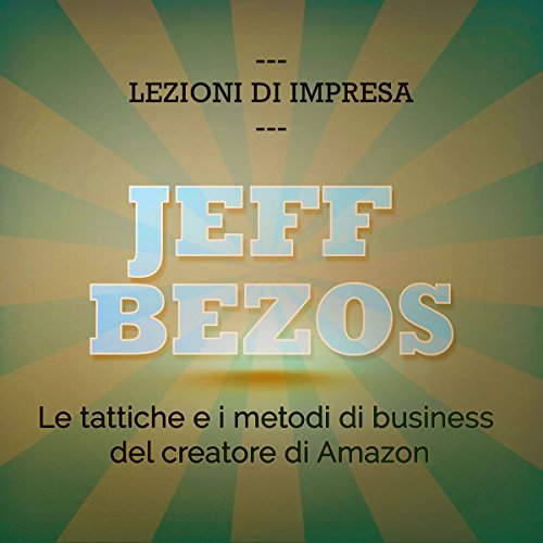 Jeff Bezos. Le tattiche e i metodi di business del creatore di Amazon copertina