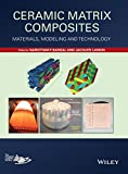 Ceramic Matrix Composites: Materials, Modeling and Technology...