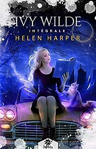 Ivy Wilde - Intégrale par Helen Harper