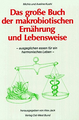 Das große Buch der makrobiotischen Ernährung und Lebensweise: Ausgeglichen essen für ein...