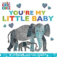 You're My Little Baby: A Touch-and-Feel Book (The World of Eric Carle)
