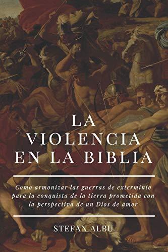 LA VIOLENCIA EN LA BIBLIA: Como armonizar ls episodios de violencia con la perspectiva de un Dios de amor: 1 (Buscando El Espejo)