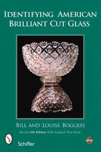 Compare Textbook Prices for Identifying American Brilliant Cut Glass 6th Revised, Updated ed. Edition ISBN 9780764333187 by Boggess, Bill And Louise