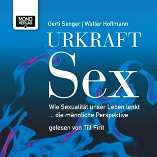 Urkraft Sex: Wie Sexualität unser Leben lenkt... die männliche Perspektive Titelbild