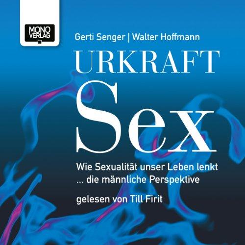 Urkraft Sex: Wie Sexualität unser Leben lenkt... die männliche Perspektive cover art