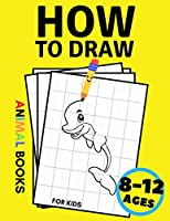 How to Draw Animals Books for Kids Ages 8-12: Workbook For Boys and Girls, Toddlers and Preschool, Learn to Draw