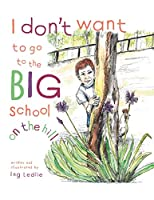 I Don't Want To Go To The Big School On The Hill: Me and Mister C (Mister C Book)