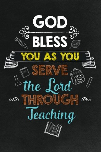 God Bless You as You Serve the Lord Through Teaching: Religious Teacher Inspirational Quotes Journal; Lined Journal with Quotes throughout for a Religious Teacher Appreciation Gift