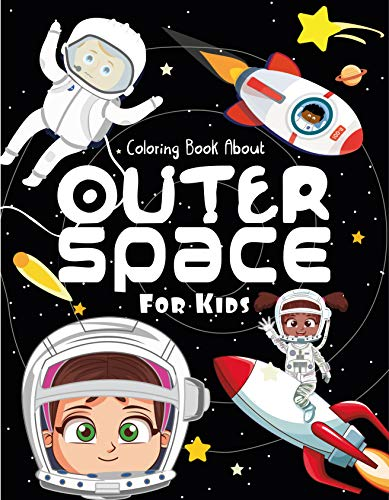 Coloring Book About Outer Space For Kids: Fun Astronauts, Space Ships, Planets coloring book for kids (Coloring Books For Kids 1) (English Edition)