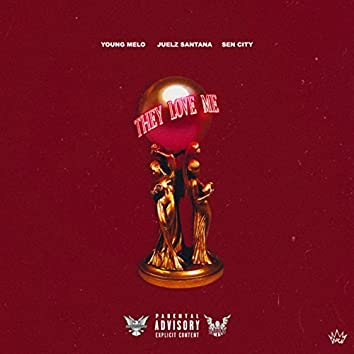 They Love Me (feat. Juelz Santana & Sen City)