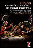 Naissance de la bonne conscience coloniale : Les libéraux français et anglais et la question impériale, 1770-1870