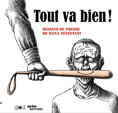 Tout va bien!: Dessins de presse de Mana Neyestani