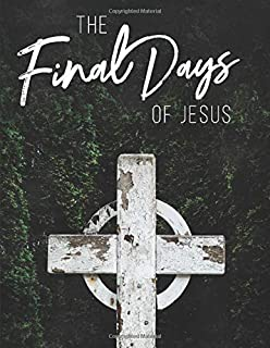 The Final Days of Jesus: A Lent Study by Sacred Holidays