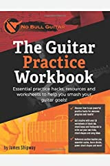 The Guitar Practice Workbook: Essential practice hacks, resources and worksheets to help you smash your guitar goals! ('No Bull' Guitar) Paperback