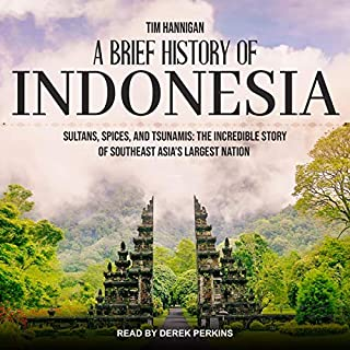 A Brief History of Indonesia     Sultans, Spices, and Tsunamis: The Incredible Story of Southeast Asia's Largest Nation              By:                                                                                                                                 Tim Hannigan                               Narrated by:                                                                                                                                 Derek Perkins                      Length: 9 hrs and 35 mins     2 ratings     Overall 5.0