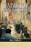 Tabletop Gaming Guide to Five Points: A 19th Century Delve into America's First Slum