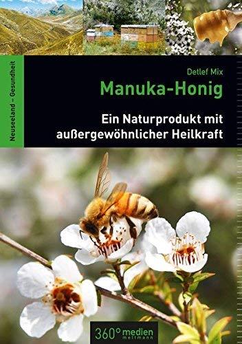 Manuka-Honig: Ein Naturprodukt mit außergewöhnlicher Heilkraft by Detlef Mix(24. März 2014)