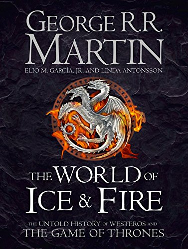 The World of Ice and Fire: The Untold History of Westeros and the Game of Thrones (English Edition)