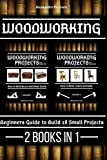 Woodworking: Beginners guide to Build 18 Household Projects 2 Books in 1