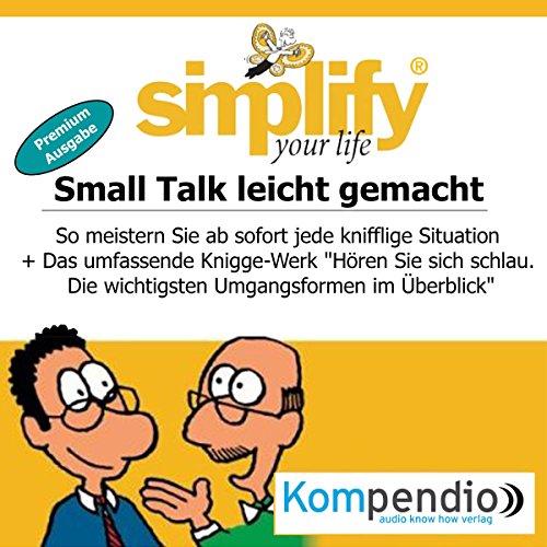Simplify your life - Small Talk leicht gemacht (Premium-Ausgabe): So meistern Sie ab sofort jede knifflige Situation audiobook cover art