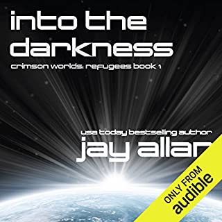 Into the Darkness     Crimson Worlds Refugees, Book 1              By:                                                                                                                                 Jay Allan                               Narrated by:                                                                                                                                 Jay Snyder                      Length: 10 hrs and 17 mins     696 ratings     Overall 4.3