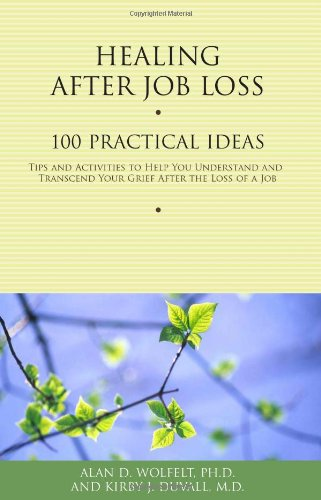 Healing After Job Loss: 100 Practical Ideas (Healing Your Grieving Heart series)