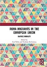 Roma Migrants in the European Union: Un/Free Mobility