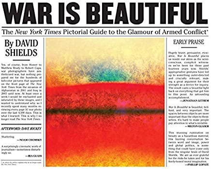War Is Beautiful: The New York Times Pictorial Guide to the Glamour of Armed Conflict* by David Shields(2015-11-10)