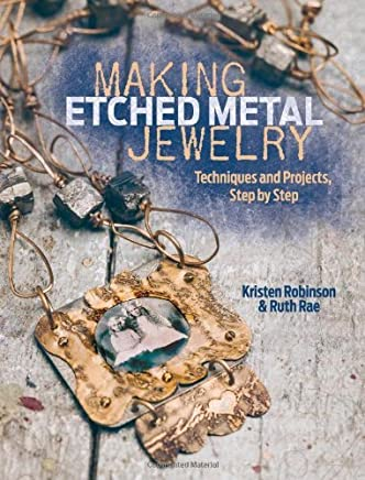 Making Etched Metal Jewelry: Techniques and Projects, Step by Step by Kristen Robinson Ruth Rae(2013-10-18)