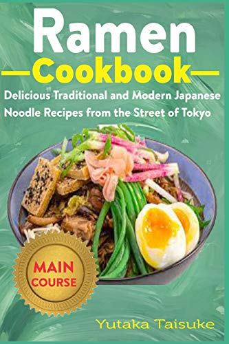 Ramen Cookbook: Delicious Traditional and Modern Japanese Noodle Recipes from the Street of Tokyo