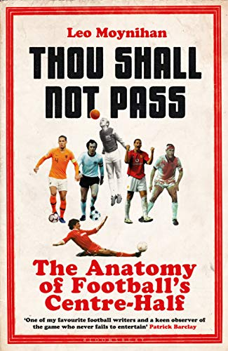 Thou Shall Not Pass: The Anatomy of Football's Centre-Half (English Edition)