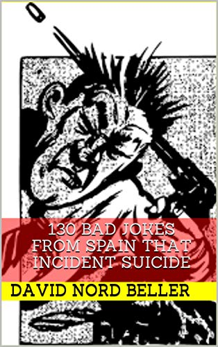 130 BAD JOKES FROM SPAIN THAT INCIDENT SUICIDE: A compilation of terribly bad jokes to enjoy and tell at parties. : A compilation of the best short bad ... of 2021. Spanish jokes (Spanish Edition)