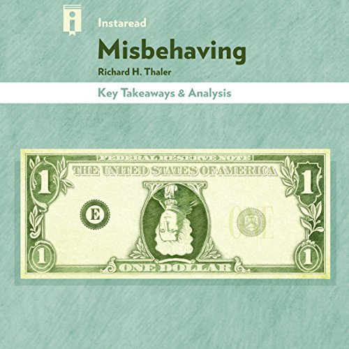 Key Takeaways & Analysis of Misbehaving: The Making of Behavioral Economics, by Richard H. Thaler cover art