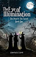 The Eye of Illumination: The Pearl & The Sword Book-One