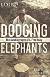 Dodging Elephants: The Autobiography of J. Fred Bucy