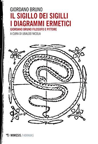 Il sigillo dei sigilli i diagrammi ermetici: Giordano Bruno filosofo e pittore