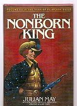 The Nonborn King: Volume III in the Saga of Pliocene Exile