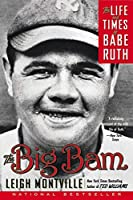 The Big Bam: The Life and Times of Babe Ruth by Leigh Montville(2007-05-01)