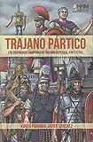Trajano Pártico: La victoriosas campañas de Trajano en Persia, 114-117 d.C.