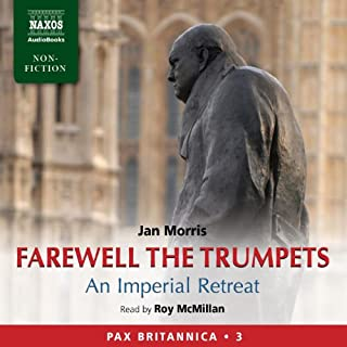 Farewell the Trumpets     An Imperial Retreat: Pax Britannica, Vol. 3              By:                                                                                                                                 Jan Morris                               Narrated by:                                                                                                                                 Roy McMillan                      Length: 7 hrs and 30 mins     4 ratings     Overall 5.0