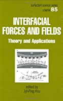 Interfacial Forces and Fields: Theory and Applications (Surfactant Science)