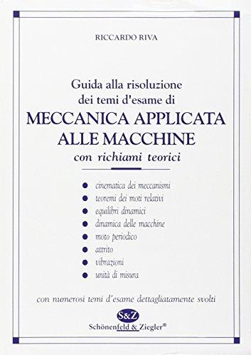 Guida alla risoluzione dei temi d'esame di meccanica applicata alle macchine con numerosi temi d'esame dettagliatamente svolti