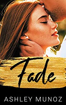 Fade: A Small Town Romance by [Ashley Munoz]